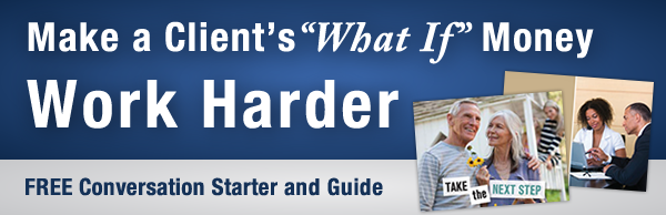 "Make a Client's ""What If"" Money Work Harder"